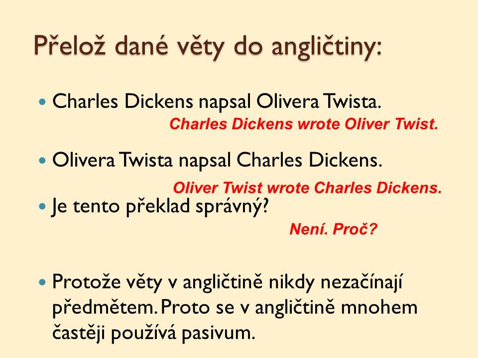 Přelož dané věty do angličtiny: Charles Dickens napsal Olivera Twista.
