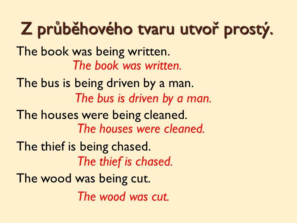Z průběhového tvaru utvoř prostý. The book was being written.