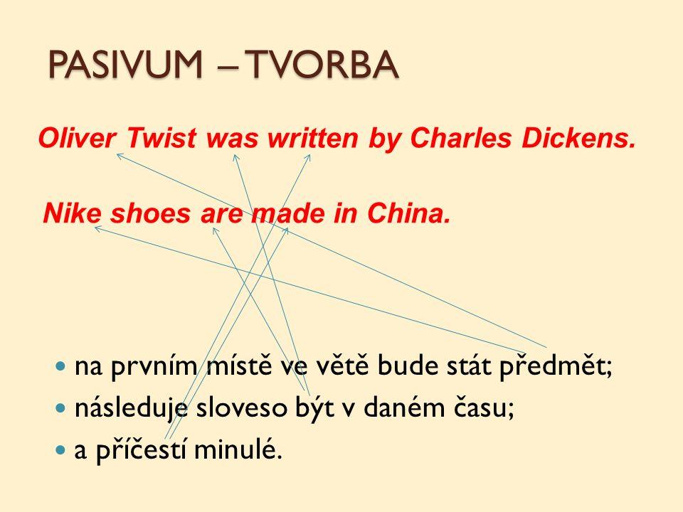 PASIVUM – TVORBA na prvním místě ve větě bude stát předmět; následuje sloveso být v daném času; a příčestí minulé.
