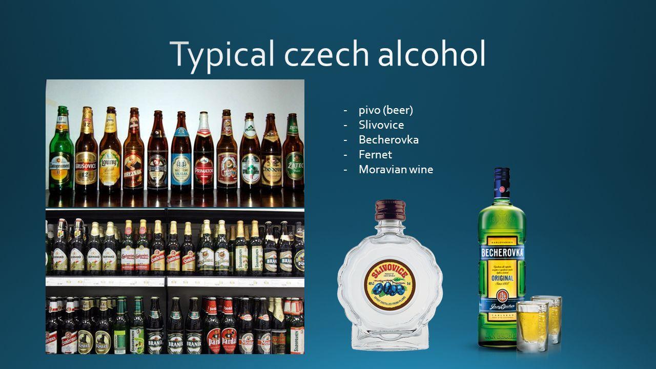 -pivo (beer) -Slivovice -Becherovka -Fernet -Moravian wine