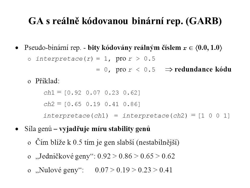 GA s reálně kódovanou binární rep. (GARB)  Pseudo-binární rep. - bity kódovány reálným číslem r   0.0, 1.0  o interpretace(r)= 1, pro r > 0.5 = 0,