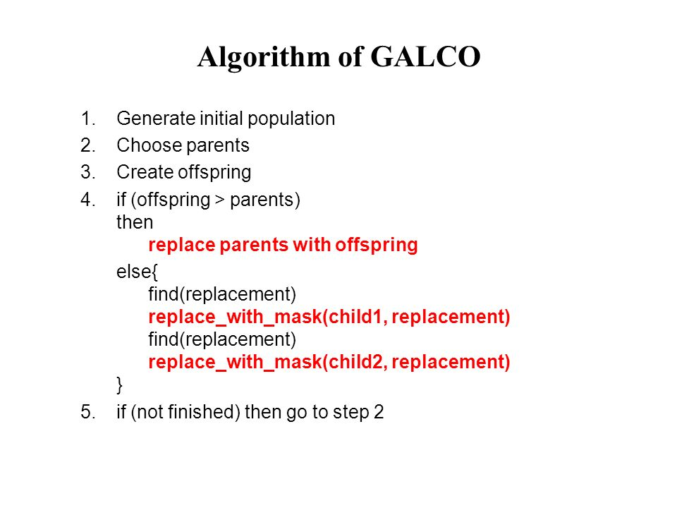 Algorithm of GALCO 1. Generate initial population 2.