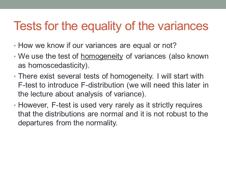 Tests for the equality of the variances How we know if our variances are equal or not? We use the test of homogeneity of variances (also known as homo