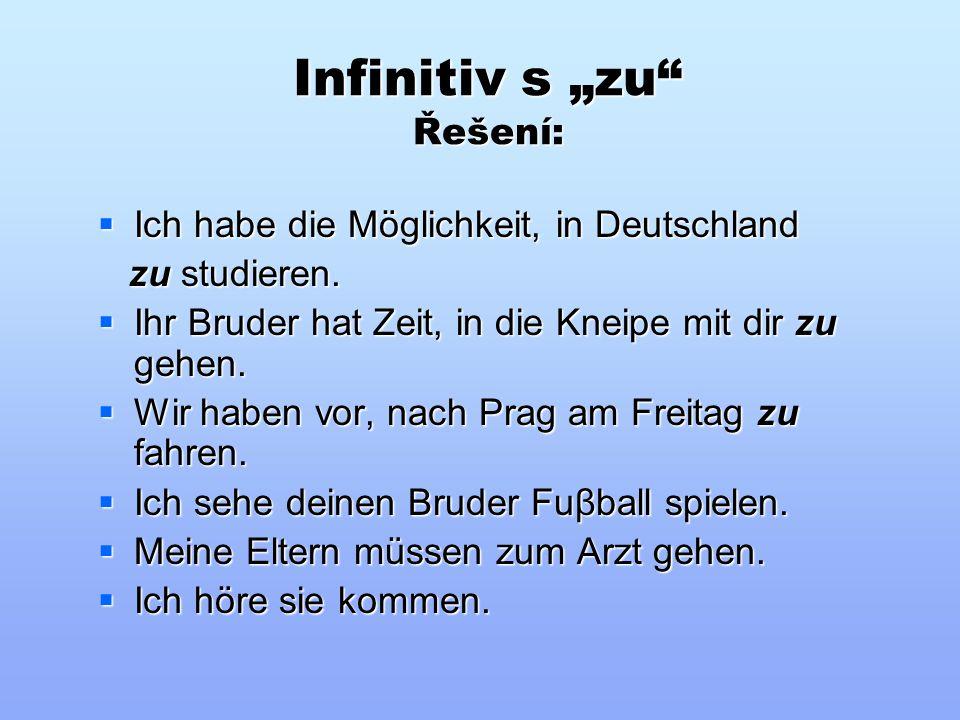 """Infinitiv s """"zu"""" Doplníte """"zu"""" či nikoliv?  Ich habe die Möglichkeit, in Deutschland __ studieren. studieren.  Ihr Bruder hat Zeit, in die Kneipe mi"""