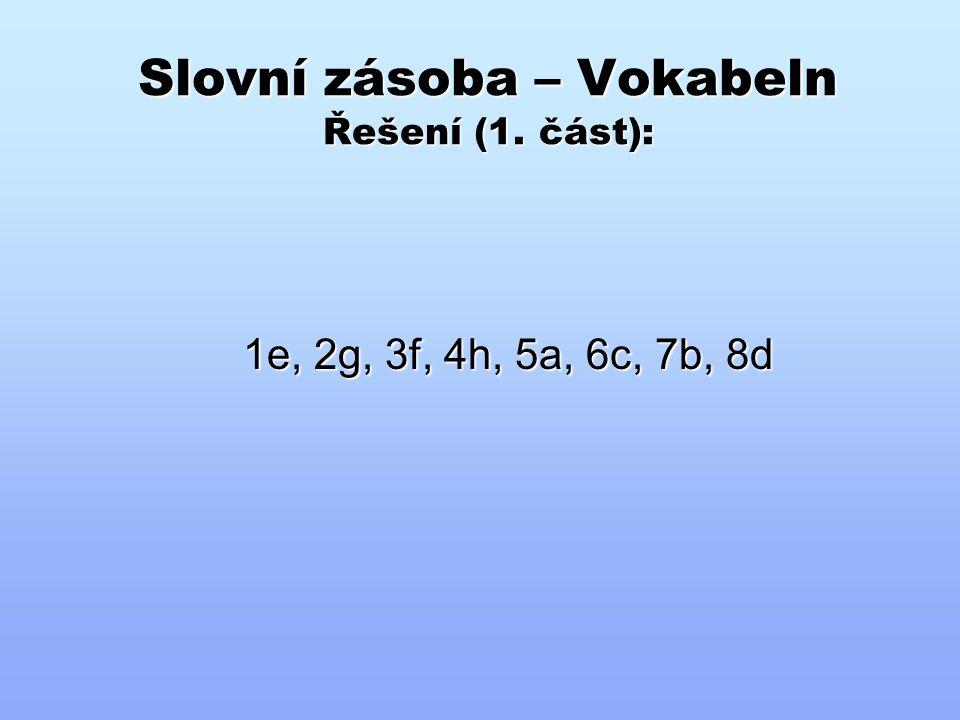 Slovní zásoba – Vokabeln Řešení (1. část): 1e, 2g, 3f, 4h, 5a, 6c, 7b, 8d