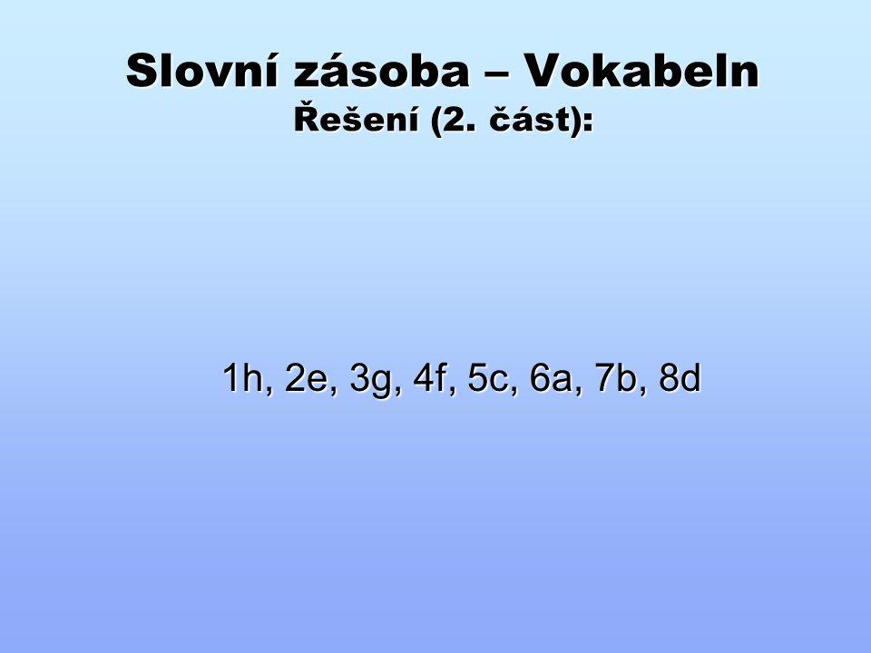 Slovní zásoba – Vokabeln Řešení (2. část): 1h, 2e, 3g, 4f, 5c, 6a, 7b, 8d