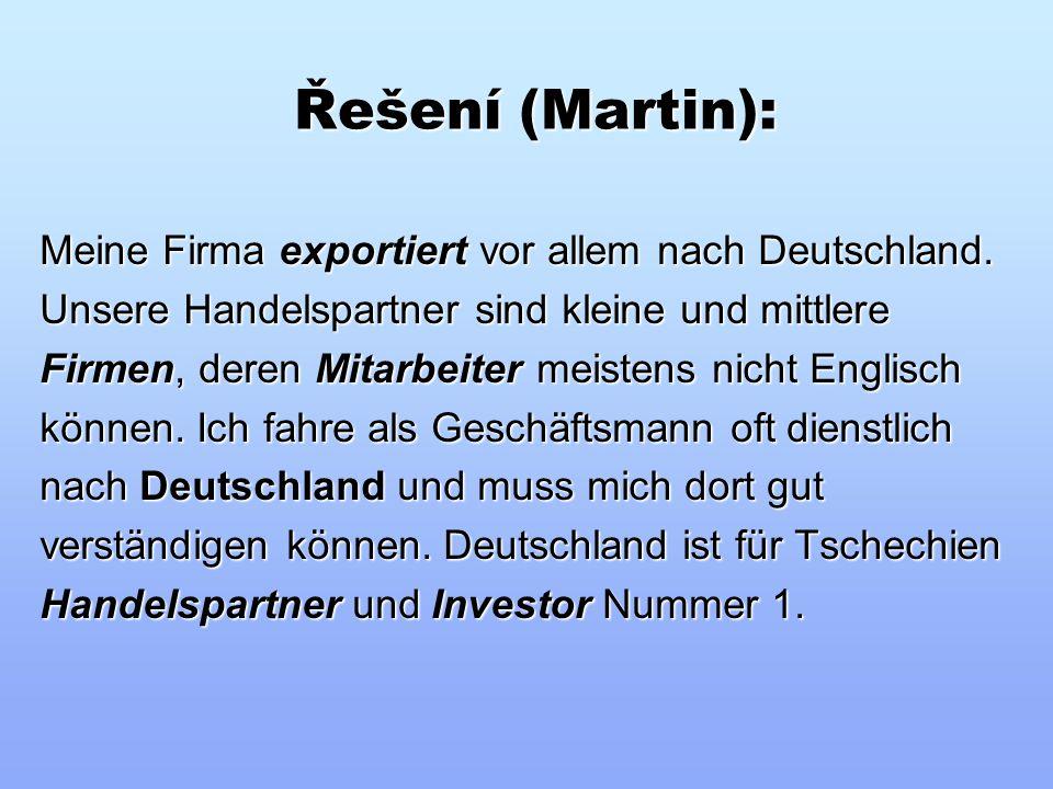 Doplňte do textu vhodná slova z nabídky (Martin): Handelspartner Investor exportiert Handelspartner Investor exportiert Firmen Mitarbeiter Deutschland
