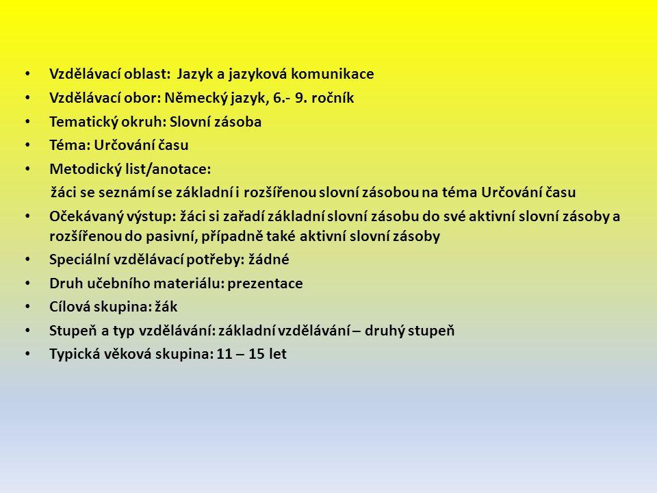 Vzdělávací oblast: Jazyk a jazyková komunikace Vzdělávací obor: Německý jazyk, 6.- 9. ročník Tematický okruh: Slovní zásoba Téma: Určování času Metodi