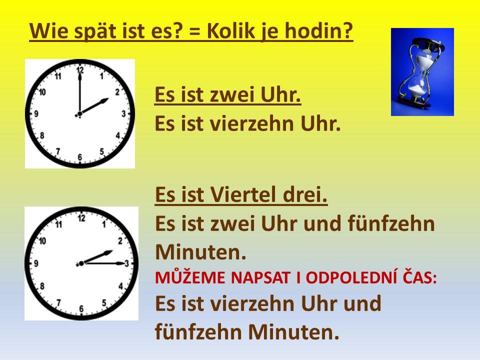 Wie spät ist es? = Kolik je hodin? Es ist zwei Uhr. Es ist vierzehn Uhr. Es ist Viertel drei. Es ist zwei Uhr und fünfzehn Minuten. MŮŽEME NAPSAT I OD