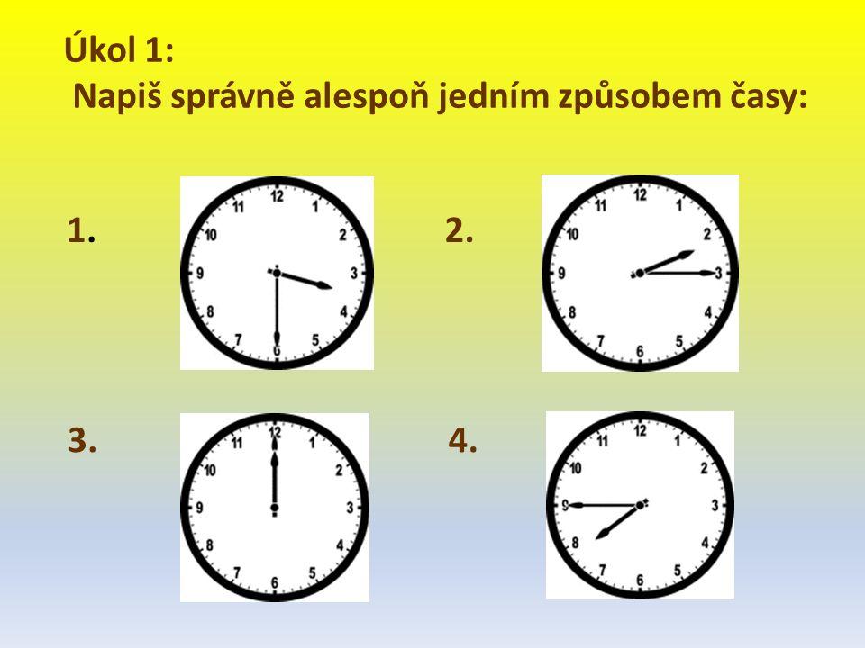 Úkol 1: Napiš správně alespoň jedním způsobem časy: 1.1.2. 3.4.