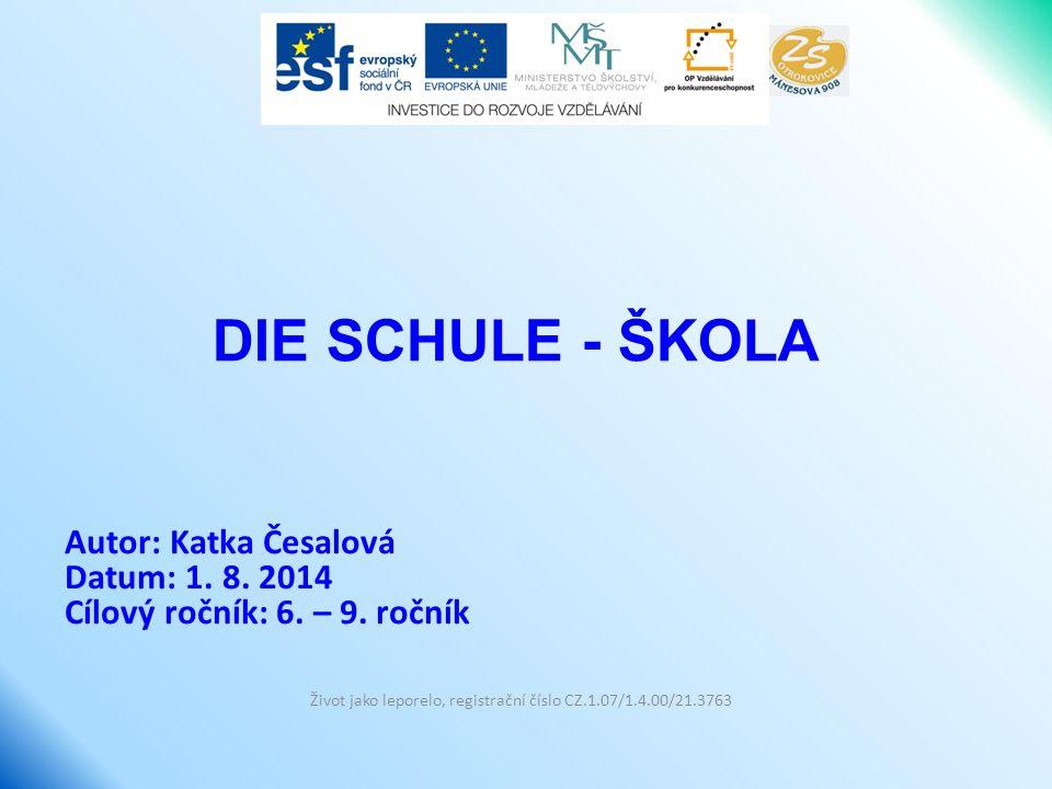 DIE SCHULE - ŠKOLA Život jako leporelo, registrační číslo CZ.1.07/1.4.00/21.3763 Autor: Katka Česalová Datum: 1.