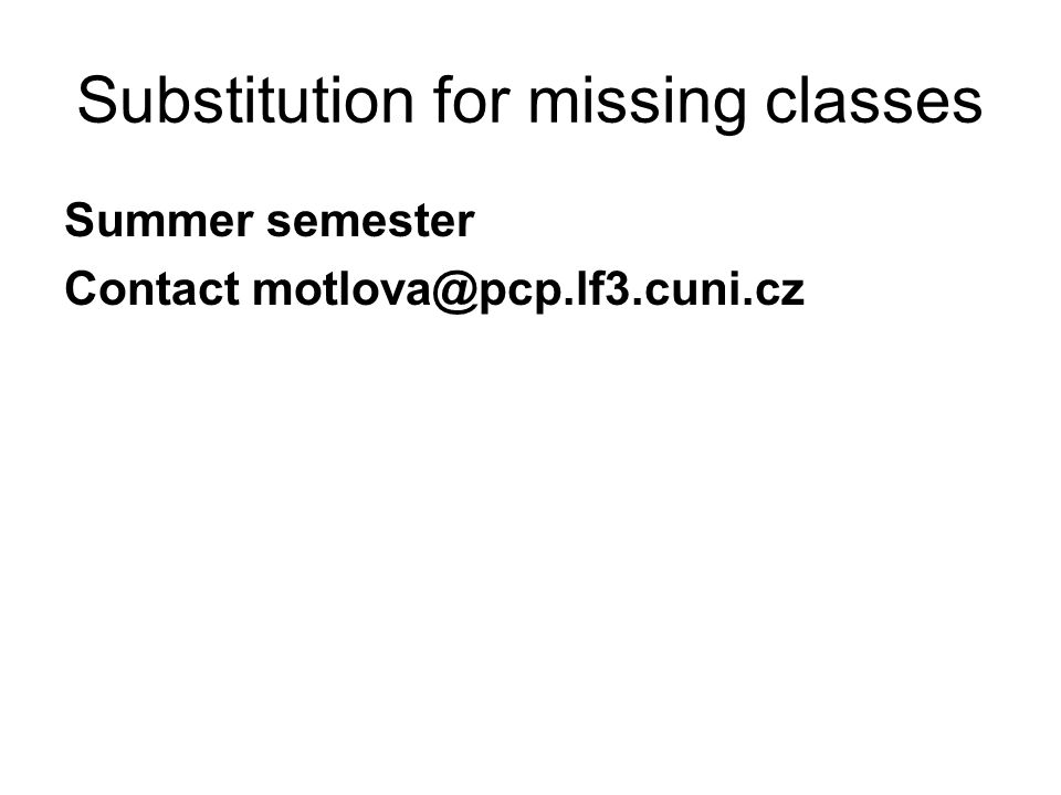 Substitution for missing classes Summer semester Contact motlova@pcp.lf3.cuni.cz