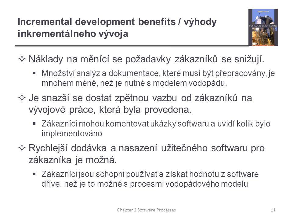 Incremental development benefits / výhody inkrementálneho vývoja  Náklady na měnící se požadavky zákazníků se snižují.  Množství analýz a dokumentac
