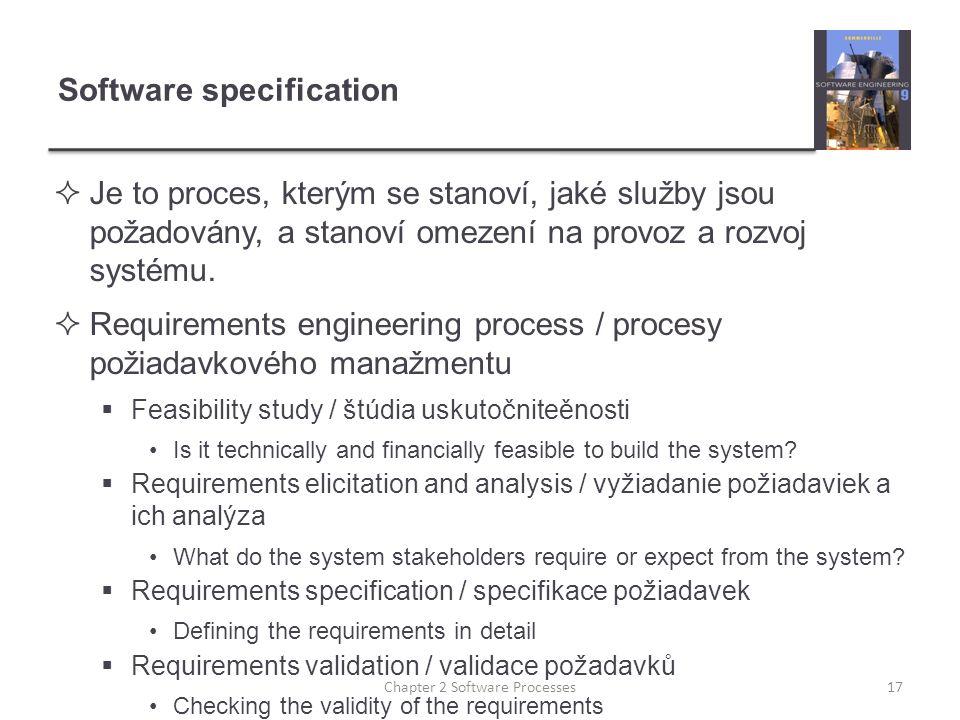 Software specification  Je to proces, kterým se stanoví, jaké služby jsou požadovány, a stanoví omezení na provoz a rozvoj systému.  Requirements en