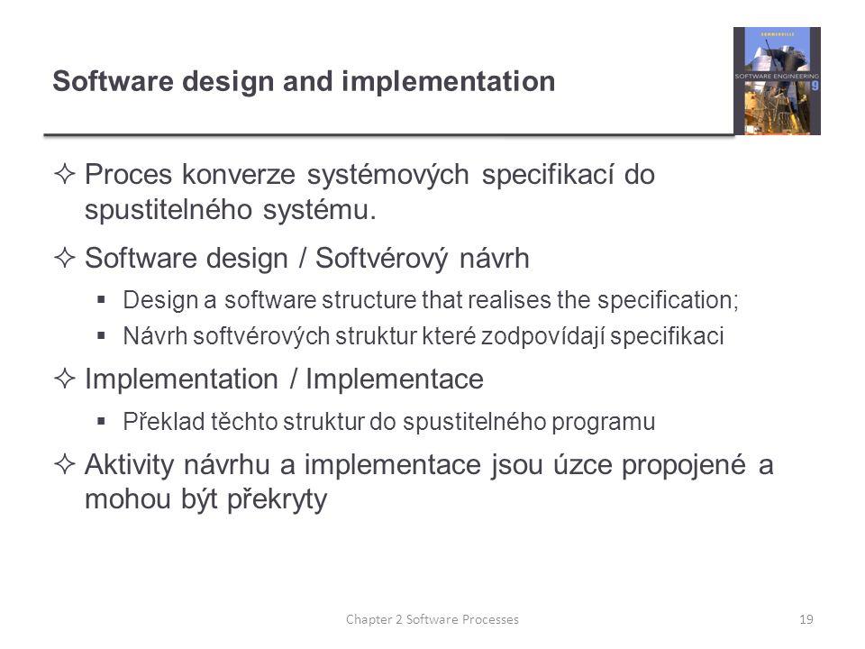 Software design and implementation  Proces konverze systémových specifikací do spustitelného systému.  Software design / Softvérový návrh  Design a