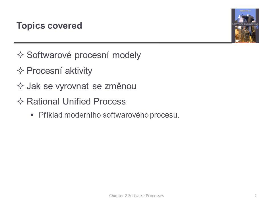 Topics covered  Softwarové procesní modely  Procesní aktivity  Jak se vyrovnat se změnou  Rational Unified Process  Příklad moderního softwarovéh