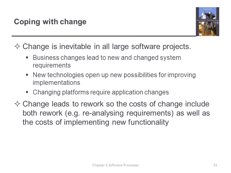 Coping with change  Change is inevitable in all large software projects.