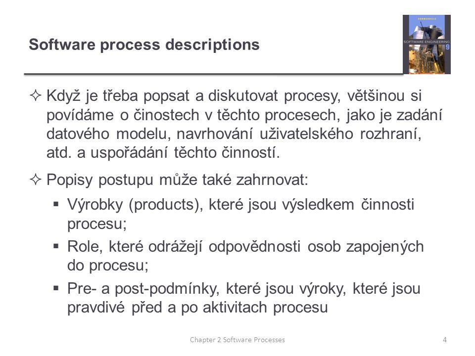 Software process descriptions  Když je třeba popsat a diskutovat procesy, většinou si povídáme o činostech v těchto procesech, jako je zadání datovéh