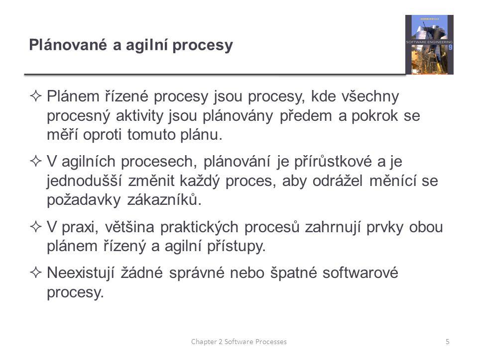 Plánované a agilní procesy  Plánem řízené procesy jsou procesy, kde všechny procesný aktivity jsou plánovány předem a pokrok se měří oproti tomuto plánu.
