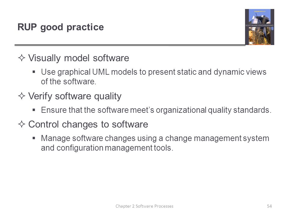 RUP good practice  Visually model software  Use graphical UML models to present static and dynamic views of the software.