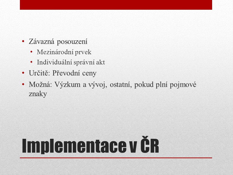 Implementace v ČR Závazná posouzení Mezinárodní prvek Individuální správní akt Určitě: Převodní ceny Možná: Výzkum a vývoj, ostatní, pokud plní pojmové znaky