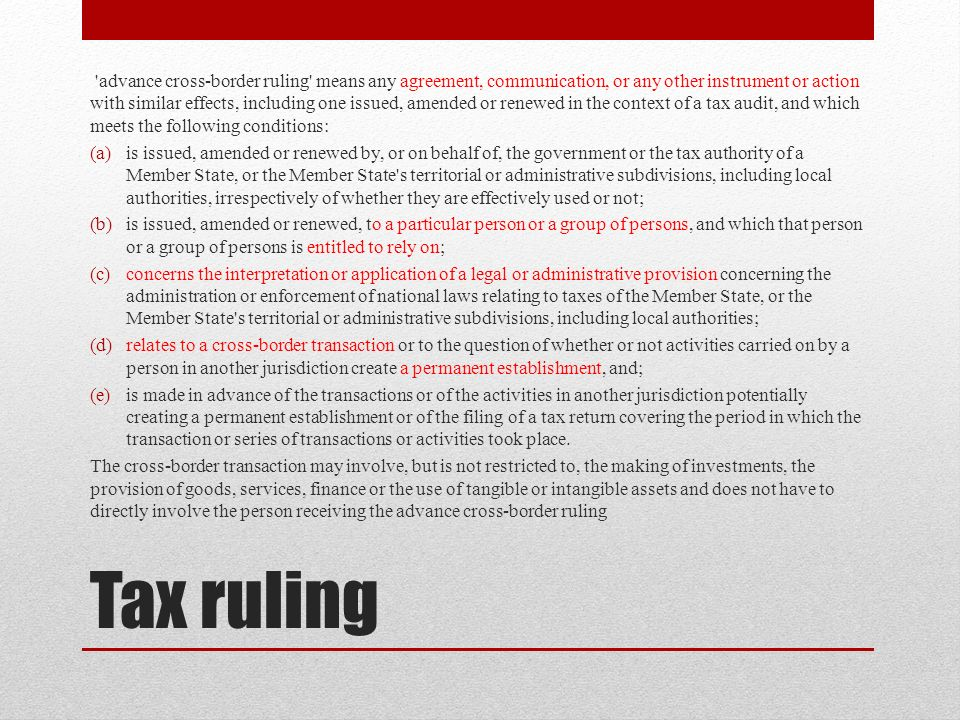 Tax ruling 'advance cross-border ruling' means any agreement, communication, or any other instrument or action with similar effects, including one iss