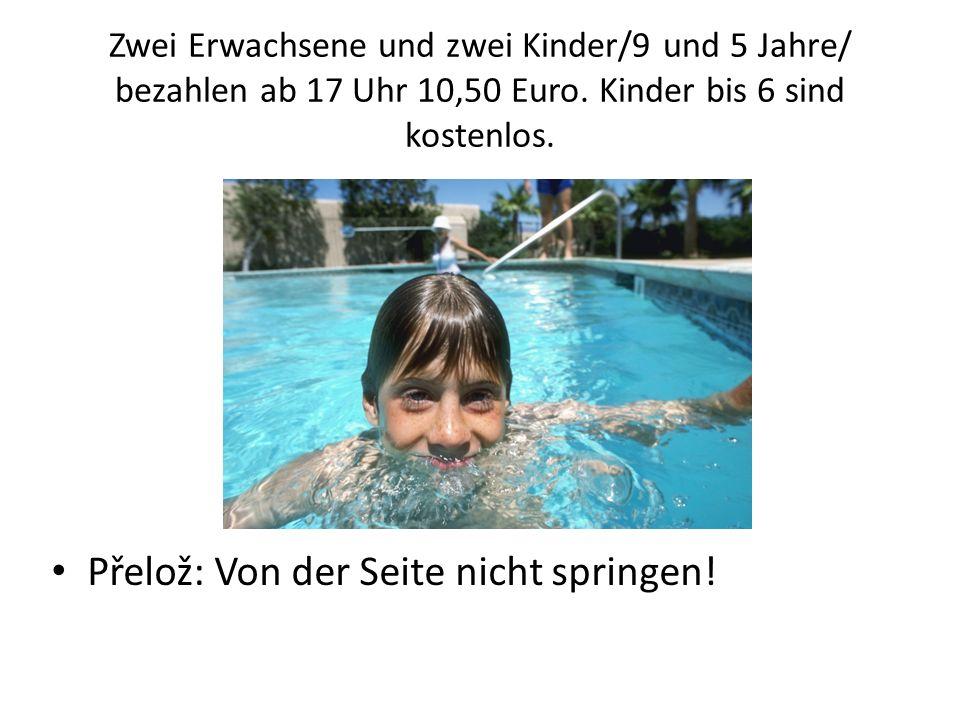 Zwei Erwachsene und zwei Kinder/9 und 5 Jahre/ bezahlen ab 17 Uhr 10,50 Euro.