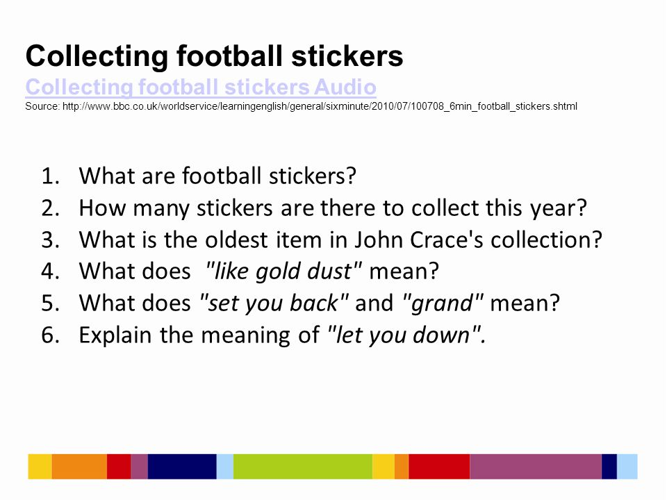 1.What are football stickers? 2.How many stickers are there to collect this year? 3.What is the oldest item in John Crace's collection? 4.What does