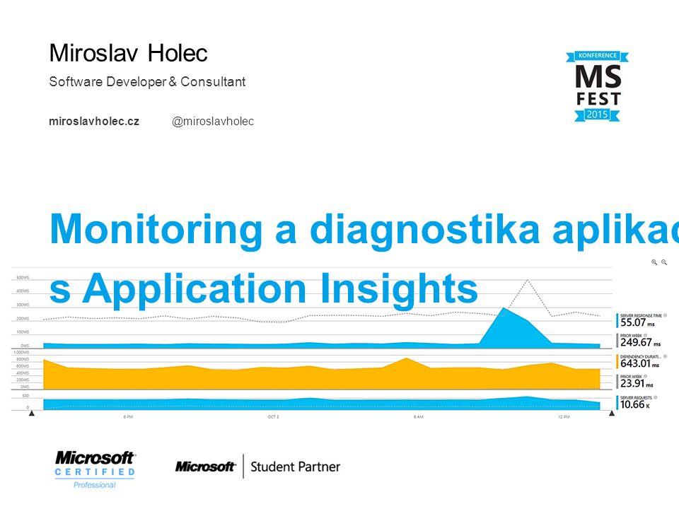 Monitoring dostupnostiAnalýza použitíDiagnostika výjimek Co jsou Application Insights ++ o Analytická služba Microsoft Azure o … se širokou podporou různých platforem a jazyků o … bez impactu na výkonnost aplikace o … dostupná pro MS Azure PaaS i on-premises řešení o … dostupná na novém portálu portal.azure.com (public preview) monitoring serveru log4net / nlog elmah