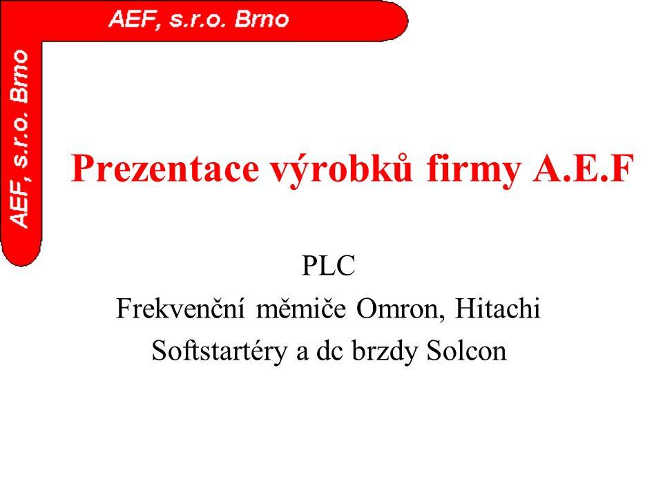 Prezentace výrobků firmy A.E.F PLC Frekvenční měmiče Omron, Hitachi Softstartéry a dc brzdy Solcon