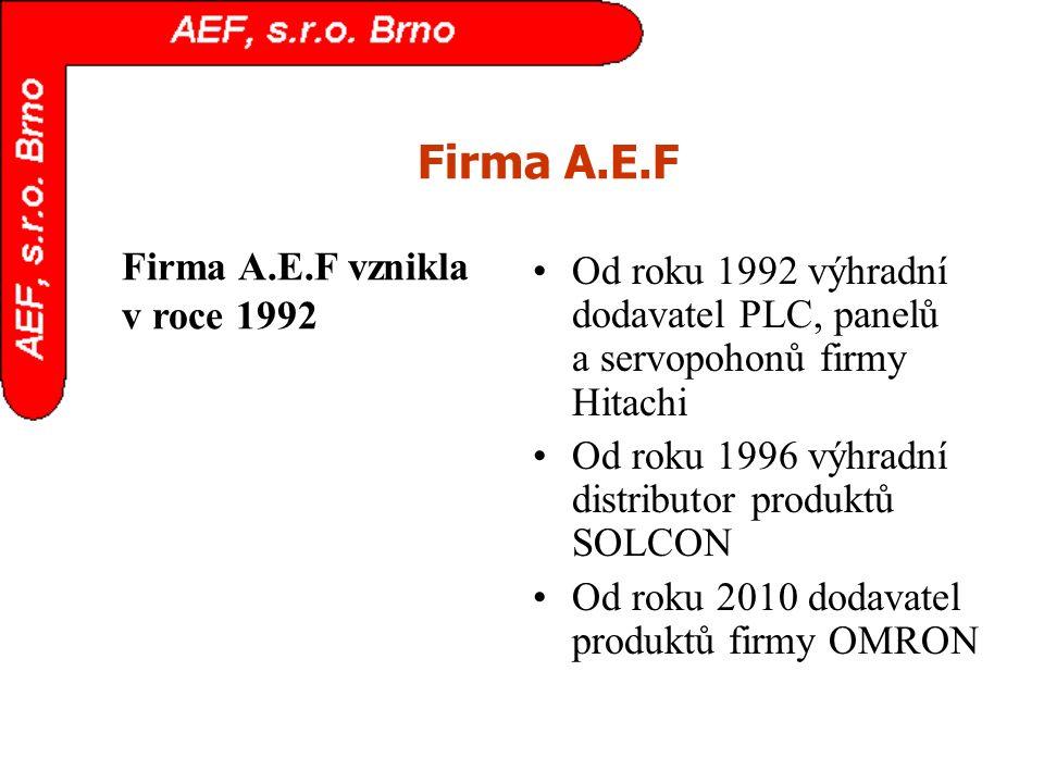 Firma A.E.F Od roku 1992 výhradní dodavatel PLC, panelů a servopohonů firmy Hitachi Od roku 1996 výhradní distributor produktů SOLCON Od roku 2010 dod