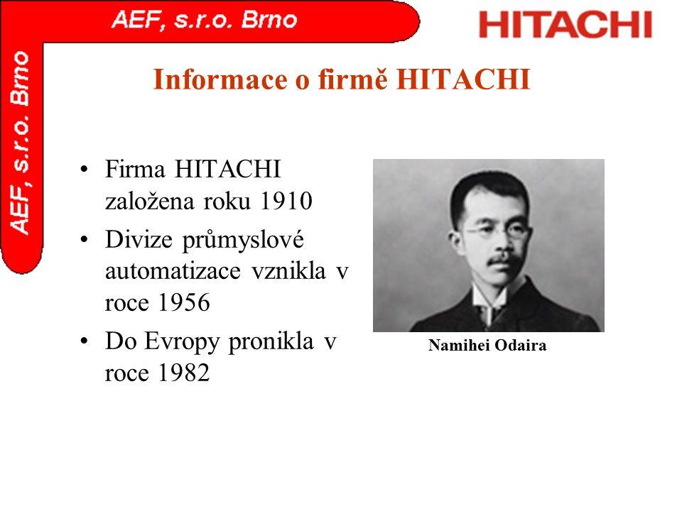 Informace o firmě HITACHI Firma HITACHI založena roku 1910 Divize průmyslové automatizace vznikla v roce 1956 Do Evropy pronikla v roce 1982 Namihei O