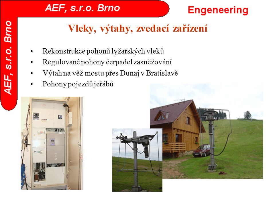Vleky, výtahy, zvedací zařízení Rekonstrukce pohonů lyžařských vleků Regulované pohony čerpadel zasněžování Výtah na věž mostu přes Dunaj v Bratislavě