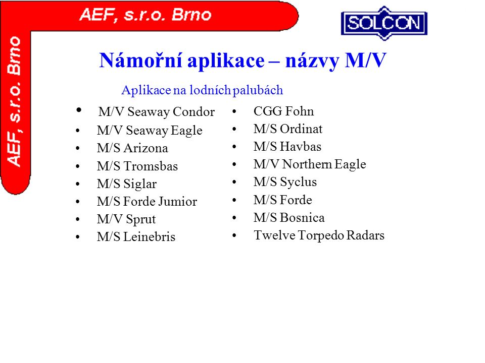 Námořní aplikace – názvy M/V M/V Seaway Condor M/V Seaway Eagle M/S Arizona M/S Tromsbas M/S Siglar M/S Forde Jumior M/V Sprut M/S Leinebris CGG Fohn