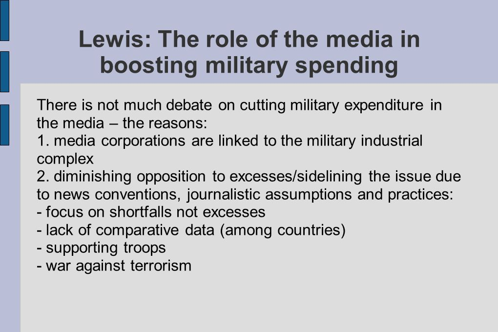 Lewis: The role of the media in boosting military spending There is not much debate on cutting military expenditure in the media – the reasons: 1.