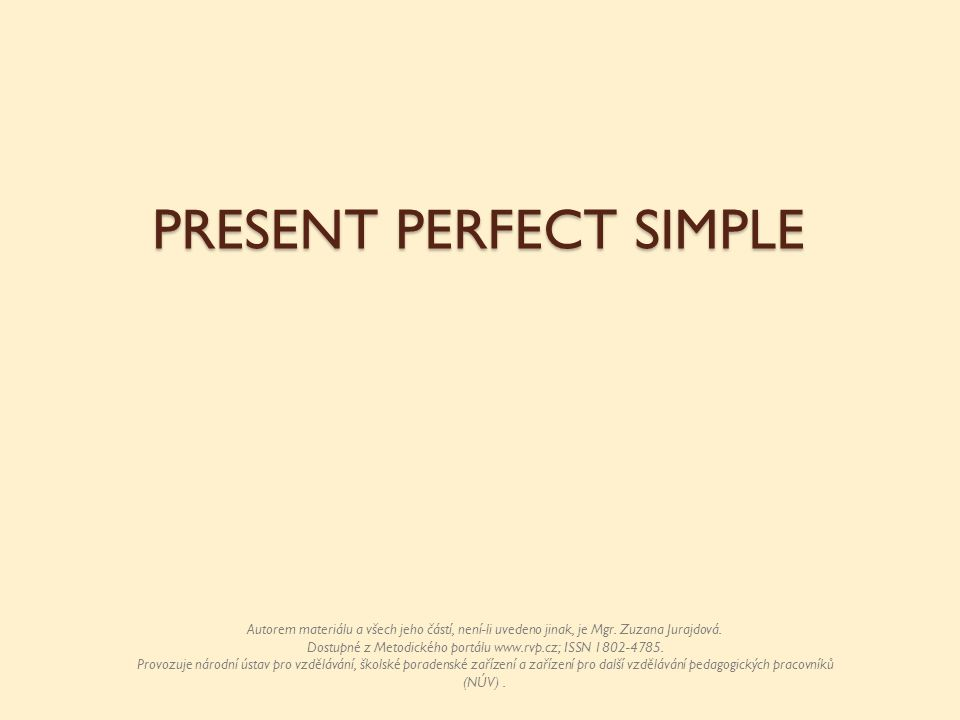 PRESENT PERFECT SIMPLE Autorem materiálu a všech jeho částí, není-li uvedeno jinak, je Mgr.