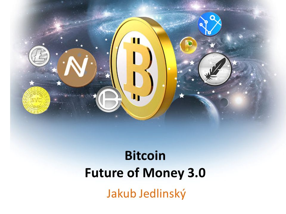 Bitcoin Future of Money 3.0 Jakub Jedlinský