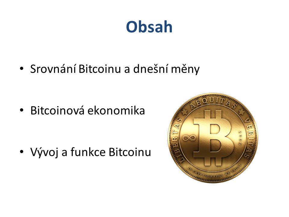 Obsah Srovnání Bitcoinu a dnešní měny Bitcoinová ekonomika Vývoj a funkce Bitcoinu