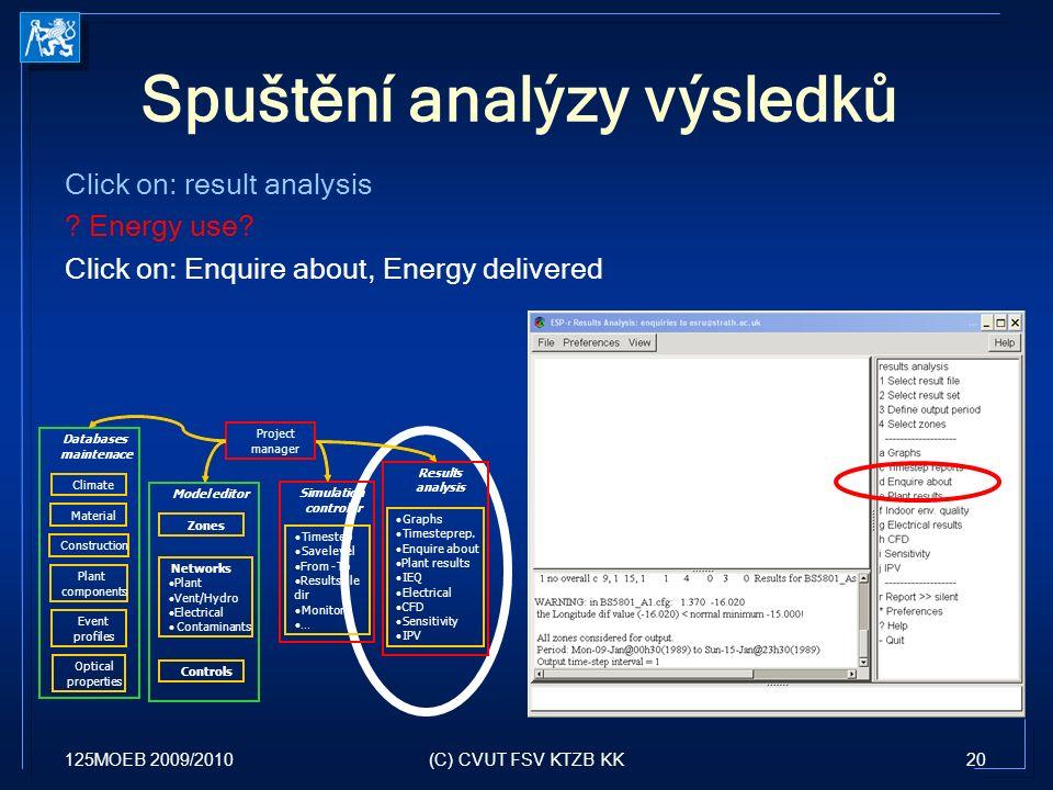125MOEB 2009/201020(C) CVUT FSV KTZB KK Spuštění analýzy výsledků Click on: result analysis ? Energy use? Click on: Enquire about, Energy delivered Pr