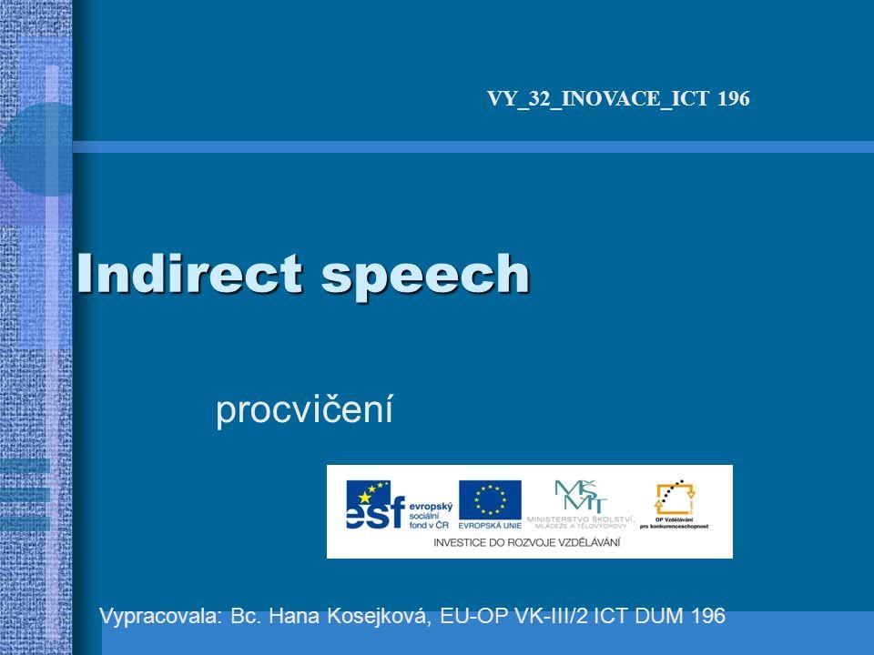 Indirect speech procvičení Vypracovala: Bc.