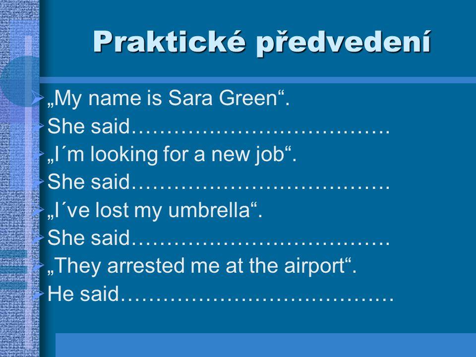 """Praktické předvedení  """"My name is Sara Green .  She said………………………………."""