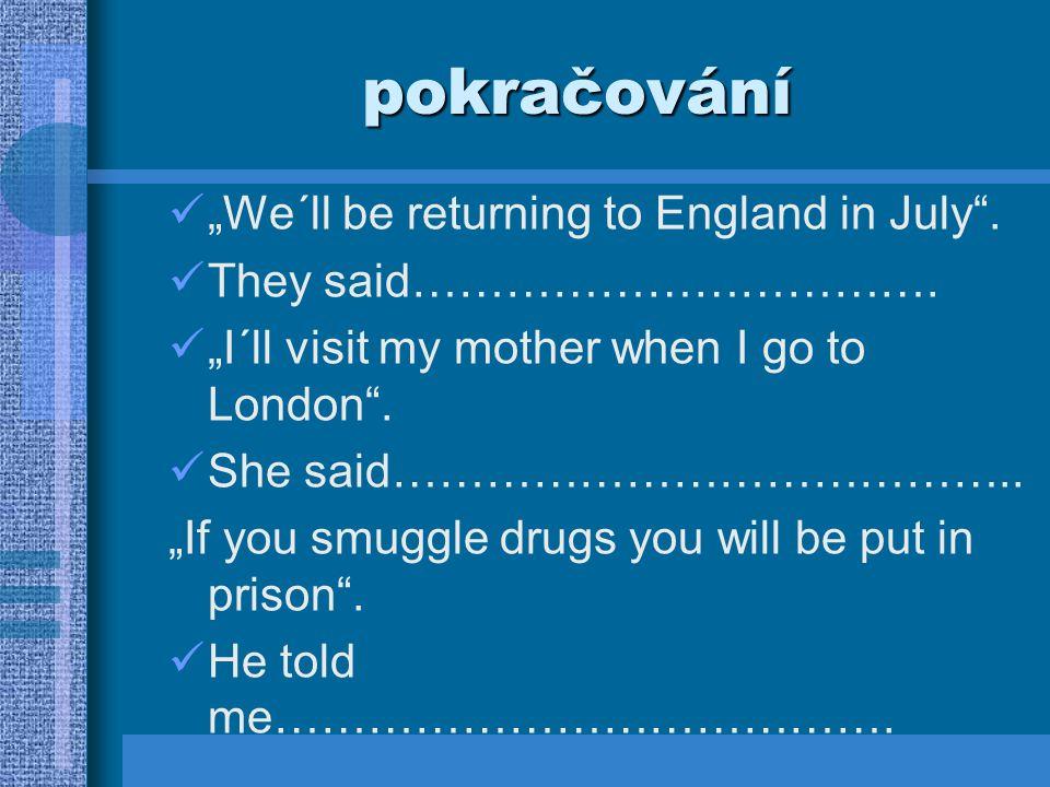 """pokračování """"We´ll be returning to England in July ."""
