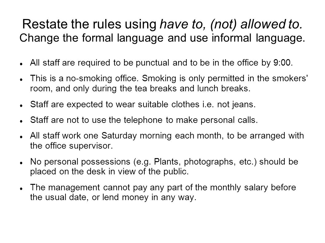 Restate the rules using have to, (not) allowed to.