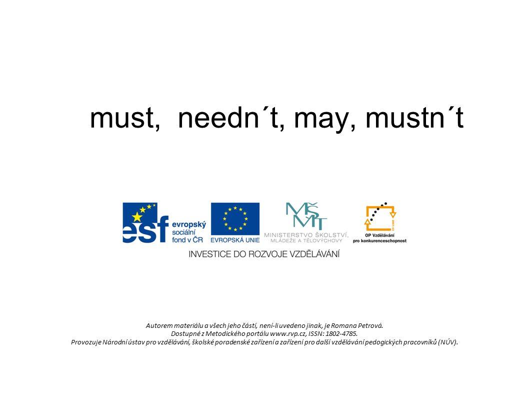 must, needn´t, may, mustn´t must = muset needn´t = nemuset mustn´t = nesmět may = smět