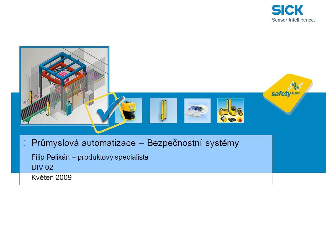 : Průmyslová automatizace – Bezpečnostní systémy Filip Pelikán – produktový specialista DIV 02 Květen 2009