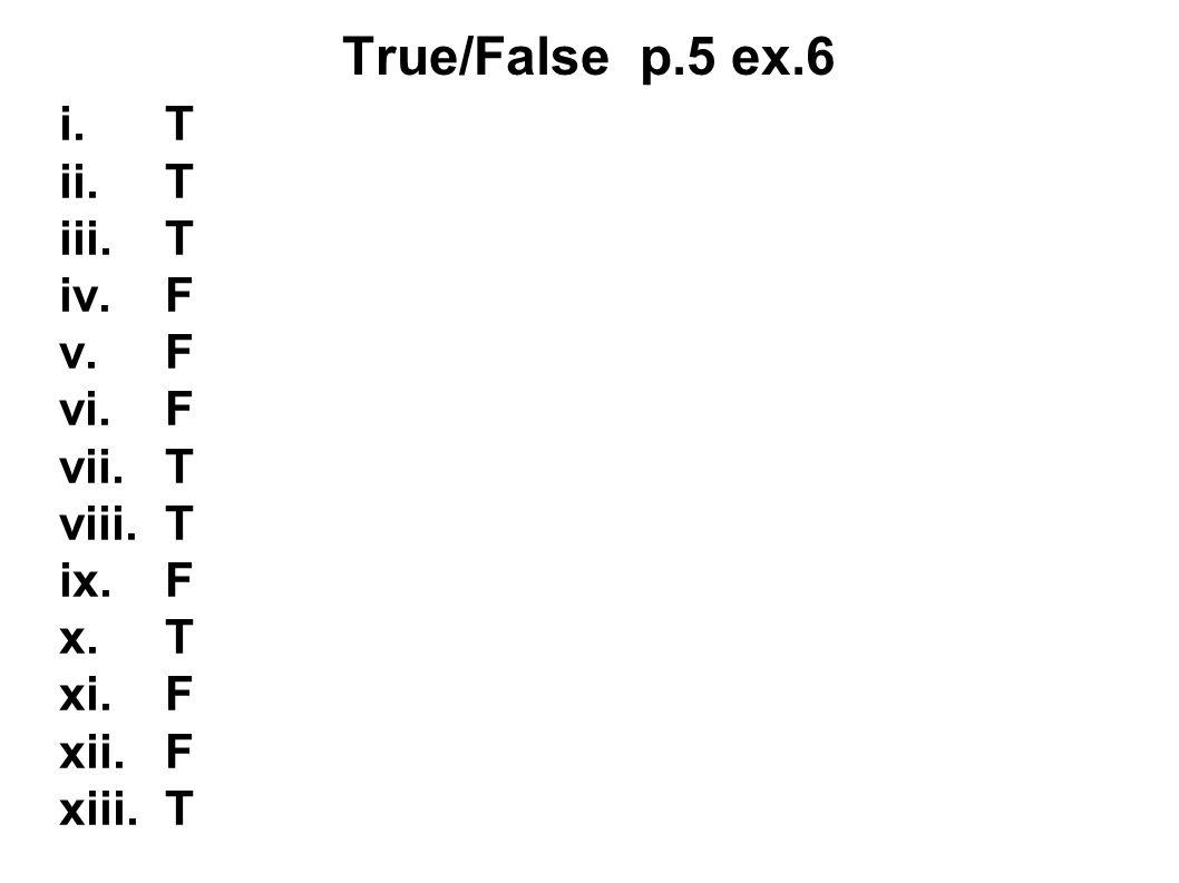 True/False p.5 ex.6 i. T ii. T iii. T iv. F v.
