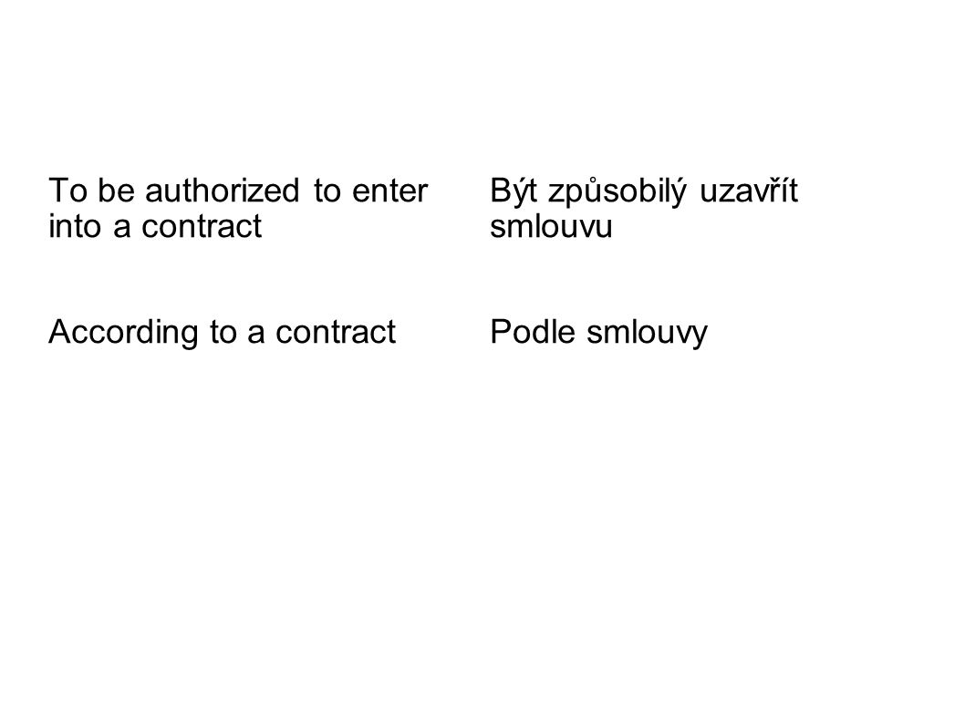 To be authorized to enter into a contract According to a contract Být způsobilý uzavřít smlouvu Podle smlouvy