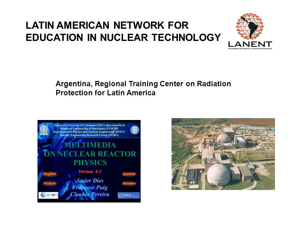 LATIN AMERICAN NETWORK FOR EDUCATION IN NUCLEAR TECHNOLOGY Argentina, Regional Training Center on Radiation Protection for Latin America