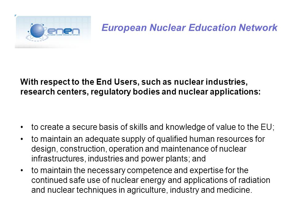 European Nuclear Education Network TEACHING AND ACADEMIC AFFAIRS AREA (TAAA) The objective of the Area is to disseminate the relevant knowledge of nuclear education.