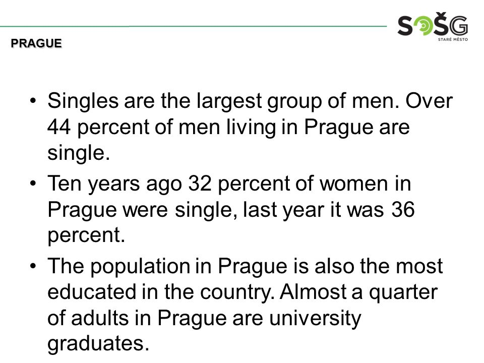 Singles are the largest group of men. Over 44 percent of men living in Prague are single.